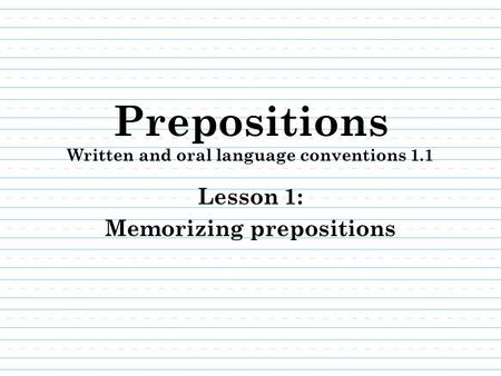 Prepositions Written and oral language conventions 1.1