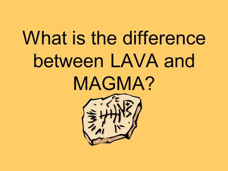 What is the difference between LAVA and MAGMA?. LAVA is liquid rock on the outside of a volcano, and MAGMA is liquid rock inside a volcano.