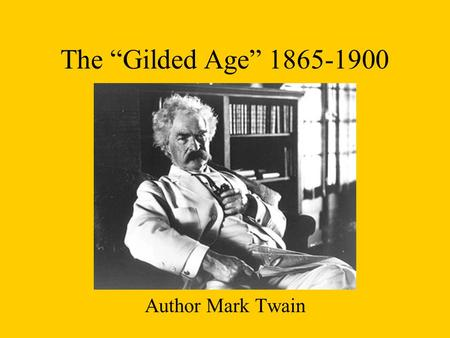 "The ""Gilded Age"" 1865-1900 Author Mark Twain. VOCABULARY GILDED Covered with a thin layer of gold or a substance that looks like gold."