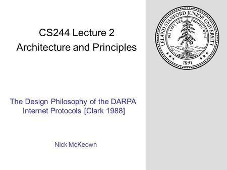 The Design Philosophy of the DARPA Internet Protocols [Clark 1988] Nick McKeown CS244 Lecture 2 Architecture and Principles.