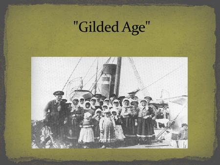 "S ee handout The term Gilded Age"" was created by Mark Twain to describe how American society during the late 1800's. Everything seemed shiny and golden."