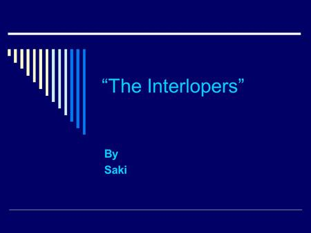 """The Interlopers"" By Saki. ""The Interlopers""  On a winter night on a mountain range called the Carpathians, with the wind howling, Ulrich von Gradwitz."