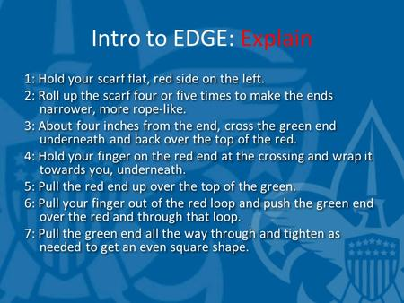 Intro to EDGE: Explain 1: Hold your scarf flat, red side on the left. 2: Roll up the scarf four or five times to make the ends narrower, more rope-like.