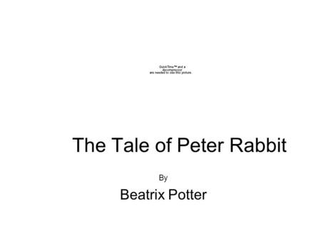 The Tale of Peter Rabbit By Beatrix Potter. Once upon a time …... there were four little rabbits, and their names were -- Flopsy, Mopsy, Cottontail, and.