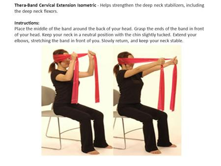 Thera-Band Cervical Extension Isometric - Helps strengthen the deep neck stabilizers, including the deep neck flexors. Instructions: Place the middle of.
