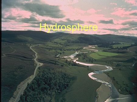 Hydrosphere. Ground Water 0.62% Soil water 0.005% Ice 2.15% Atmospheric Water 0.001% 97.2%