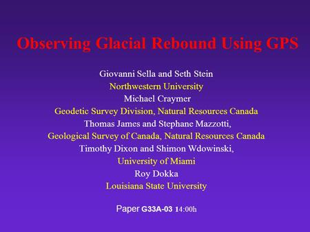 Observing Glacial Rebound Using GPS Giovanni Sella and Seth Stein Northwestern University Michael Craymer Geodetic Survey Division, Natural Resources Canada.