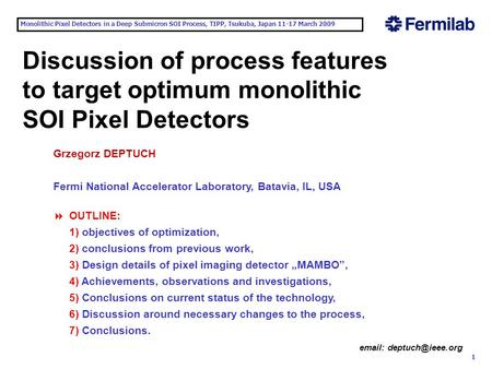 Monolithic Pixel Detectors in a Deep Submicron SOI Process, TIPP, Tsukuba, Japan 11-17 March 2009 1 Discussion of process features.