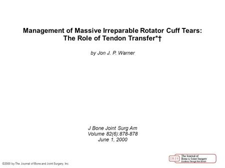 Management of Massive Irreparable Rotator Cuff Tears: The Role of Tendon Transfer*† by Jon J. P. Warner J Bone Joint Surg Am Volume 82(6):878-878 June.
