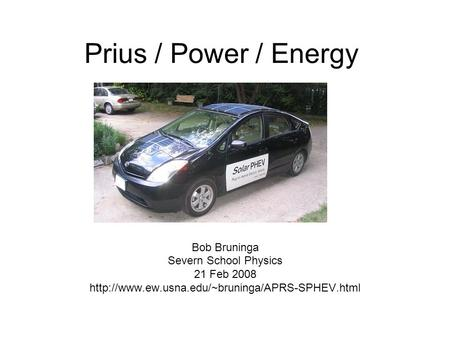 Prius / Power / Energy Bob Bruninga Severn School Physics 21 Feb 2008