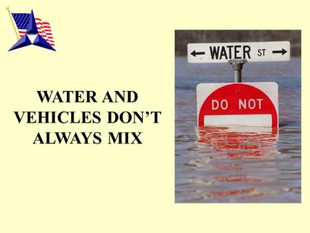 "WATER AND VEHICLES DON'T ALWAYS MIX. Many people underestimate how fast a ""Flash Flood"" can actually occur. Sometimes, a flash flood can happen in areas."