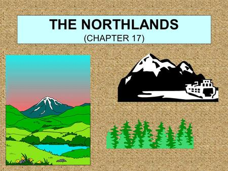 THE NORTHLANDS (CHAPTER 17). INTRODUCTION The American Northlands is easily the largest of the North American regions. Extends from northern Alaska &