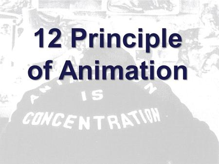 12 Principle of Animation. Series of pictures of objects/characters in motion Displayed at some rate –film 24 fps –video 30 fps What is animation?