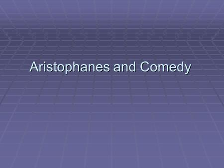 Aristophanes and Comedy. Aristophanes's Life and His Works  450?-385? B.C.E  13 extant comedies  The bulk of his extant works dates from the years.