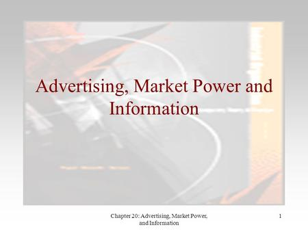 Chapter 20: Advertising, Market Power, and Information 1 Advertising, Market Power and Information.
