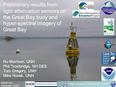 NHEP TAC December 7 2007 Preliminary results from light attenuation sensors on the Great Bay buoy and hyper-spectral imagery of Great Bay Ru Morrison,