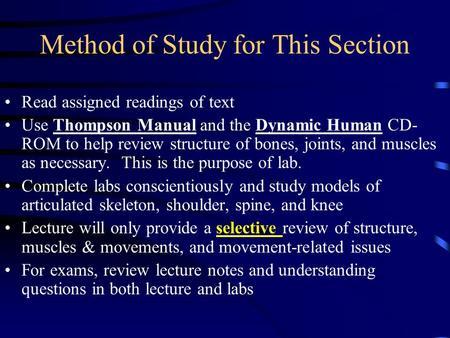 Method of Study for This Section Read assigned readings of text Use Thompson Manual and the Dynamic Human CD- ROM to help review structure of bones, joints,
