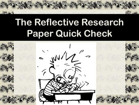 The Reflective Research Paper Quick Check. First, let's check formatting only!
