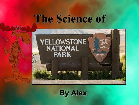 The Science of By Alex. Why? Yellowstone Yellowstone is one of the most active geothermal areas in the world this is due to the large Yellowstone hot.