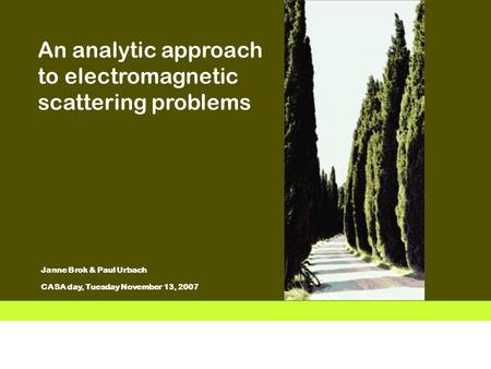 Vermelding onderdeel organisatie 1 Janne Brok & Paul Urbach CASA day, Tuesday November 13, 2007 An analytic approach to electromagnetic scattering problems.