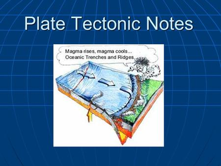 Plate Tectonic Notes. C. Evidence to support theory 1. fossil records are similar on different continents 2. land forms such as mt. ranges and mineral.