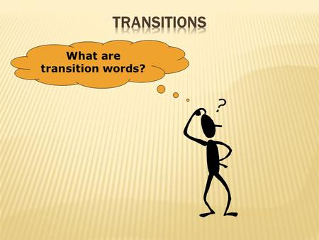 What are transition words?  A word or phrase that links two ideas or sentences  These show how ideas connect  If there are no transitions, readers.