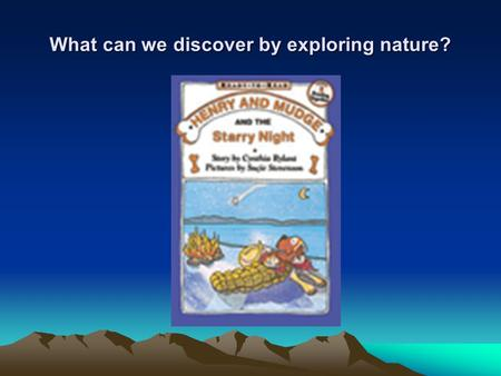 What can we discover by exploring nature?