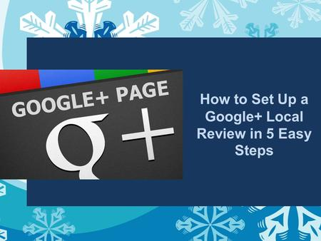 How to Set Up a Google+ Local Review in 5 Easy Steps.