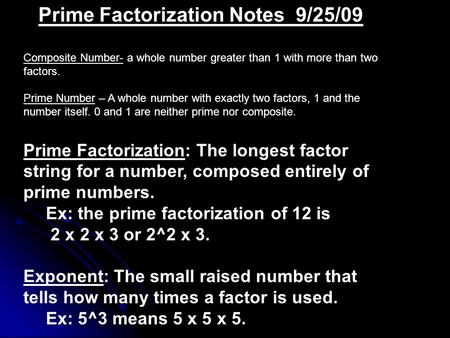 Prime Factorization Notes 9/25/09 Composite Number- a whole number greater than 1 with more than two factors. Prime Number – A whole number with exactly.