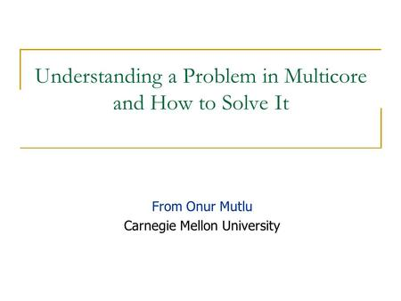 Understanding a Problem in Multicore and How to Solve It