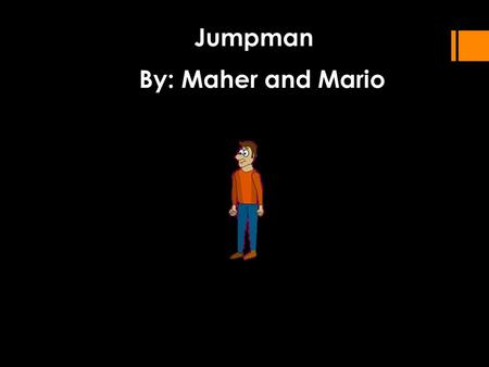 Jumpman By: Maher and Mario. Executive Summary Players will have the option to play as a character by the name of Stu or Larry. Both players will find.