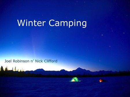 Winter Camping Joel Robinson n' Nick Clifford. Clothing  Always remember to bring a warm toque/hat, your head loses a lot of heat.  Bring a plentiful.