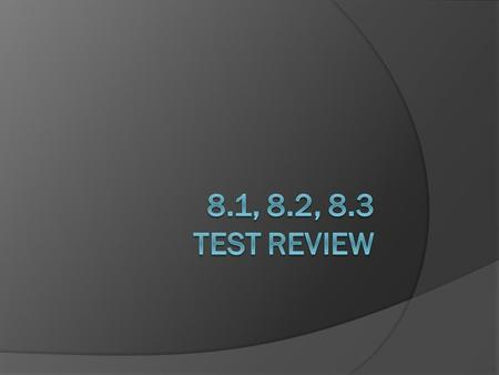 8.1, 8.2, 8.3 TEST REVIEW.