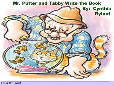 By: Leigh Twigg Mr. Putter and Tabby Write the Book By: Cynthia Rylant.