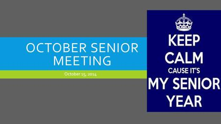 OCTOBER SENIOR MEETING October 15, 2014. WE WILL DISCUSS MAJOR EVENTS  Fundraisers  Prom  Gradnite  Senior Trip  Senior Graduation Requirements 
