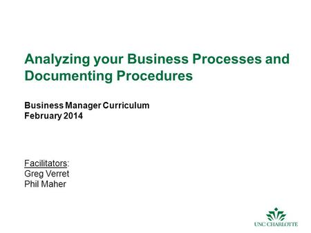 1 Analyzing your Business Processes and Documenting Procedures Business Manager Curriculum February 2014 Facilitators: Greg Verret Phil Maher.