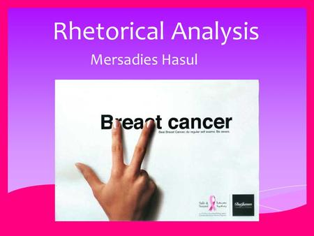 Rhetorical Analysis Mersadies Hasul.