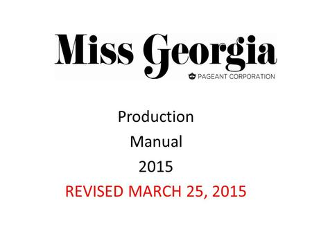 Production Manual 2015 REVISED MARCH 25, 2015. Miss Georgia Miss Georgia's Outstanding Teen Competition Categories Miss:  Evening Wear  On-Stage Question.