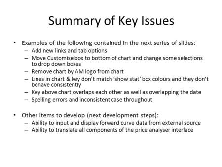 Summary of Key Issues Examples of the following contained in the next series of slides: – Add new links and tab options – Move Customise box to bottom.