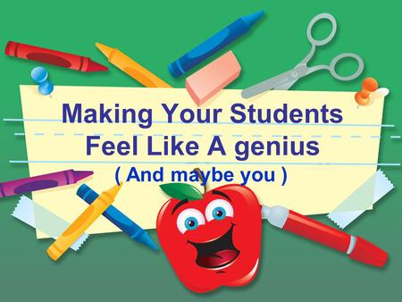 Making Your Students Feel Like A genius ( And maybe you )