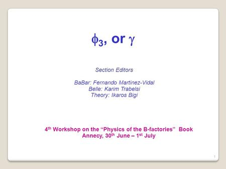 "Section Editors BaBar: Fernando Martinez-Vidal Belle: Karim Trabelsi Theory: Ikaros Bigi f 3, or  4 th Workshop on the ""Physics of the B-factories"" Book."