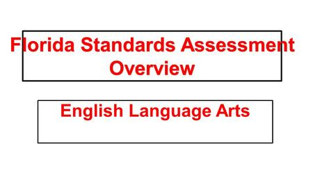 English Language Arts Florida Standards Assessment Overview.