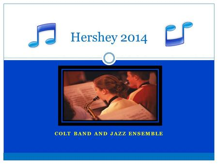 COLT BAND AND JAZZ ENSEMBLE Hershey 2014. Departure Procedures Students and chaperones report at 7:50. Suitcases should be loaded underneath bus #1 Instruments.