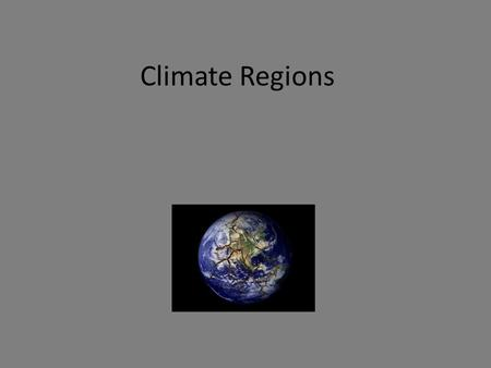 Climate Regions. Latitude, latitude, latitude Several factors influence climate: elevation, ocean currents, size of land mass, winds… However, latitude.