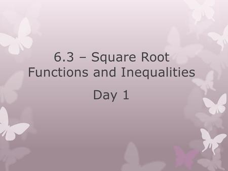6.3 – Square Root Functions and Inequalities