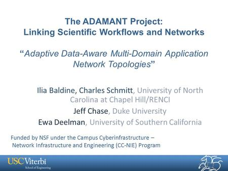 "The ADAMANT Project: Linking Scientific Workflows and Networks ""Adaptive Data-Aware Multi-Domain Application Network Topologies"" Ilia Baldine, Charles."