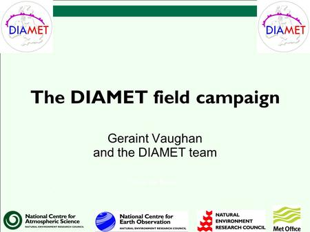 The DIAMET field campaign Geraint Vaughan and the DIAMET team 1 This is the footer.