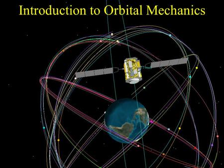 Introduction to Orbital Mechanics. What Is an Orbit? Johannes Kepler discovered in 1600s that planet orbits form ellipses, not circles. Satellites (natural.