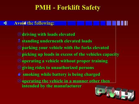 PMH - Forklift Safety Avoid the following: PMH - Forklift Safety Avoid the following: Ldriving with loads elevated Nstanding underneath elevated loads.