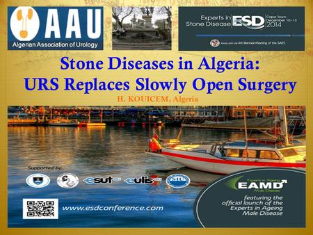 Stone Diseases in Algeria: URS Replaces Slowly Open Surgery H. KOUICEM, Algeria Algerian Association of Urology.